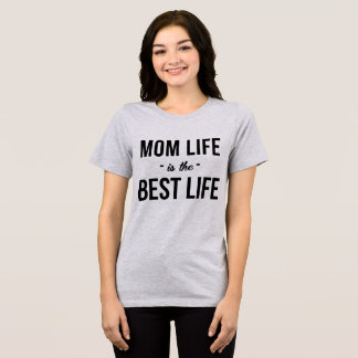 Tumblr T-Shirt Mom Life Is The Best Life