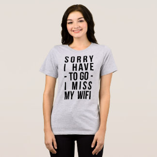 Tumblr T-Shirt Sorry I Have To Go I Miss My Wifi