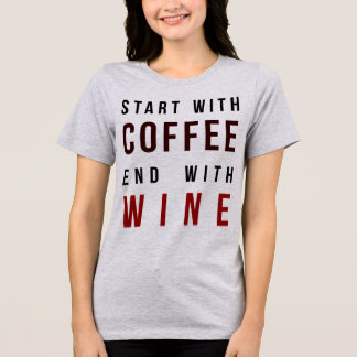 Tumblr T-Shirt Start With Coffee End With Wine
