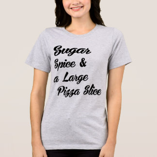 Tumblr T-Shirt Sugar Spice and Large Pizza Slice