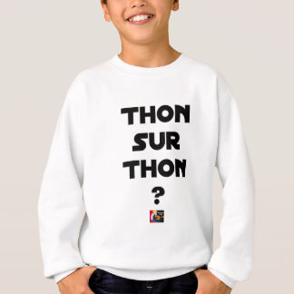 TUNA ON TUNA - Word games - François City Sweatshirt