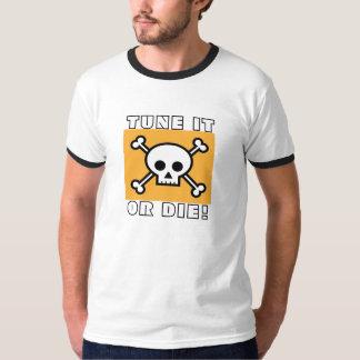 Tune it or die shirt