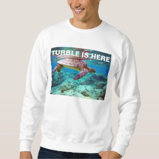turble is here sweatshirt