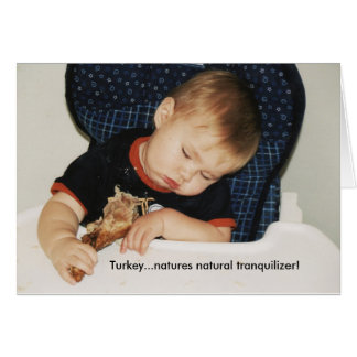 Turkey...natures natural tranquilizer! card