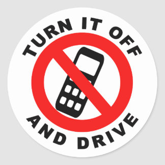 Turn It Off and Drive Classic Round Sticker