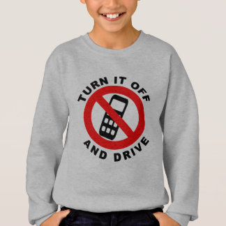 Turn It Off and Drive Sweatshirt