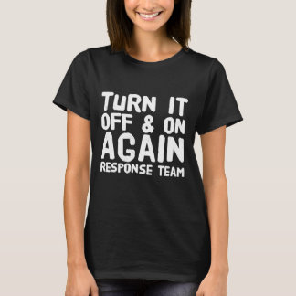 Turn it on and off again response team T-Shirt
