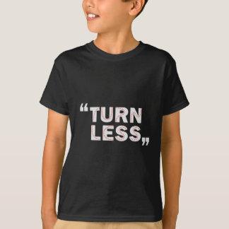 Turn less T-Shirt