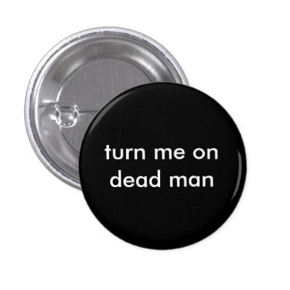 turn me on dead man 1 inch round button