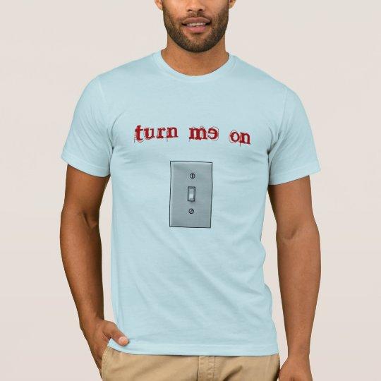 turn me on T-Shirt
