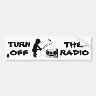TURN OFF THE RADIO bumperSTICKER Bumper Sticker