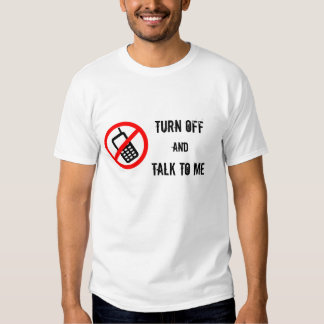 Turn off your mobile phone t shirt