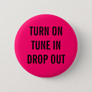 TURN ON, TUNE IN, DROP OUT 2 INCH ROUND BUTTON