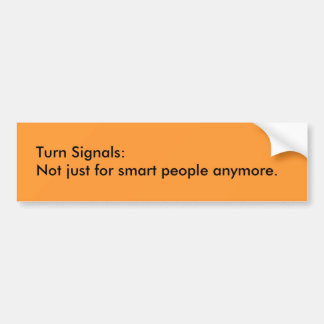 Turn Signals: Not just for smart people anymore. Bumper Sticker