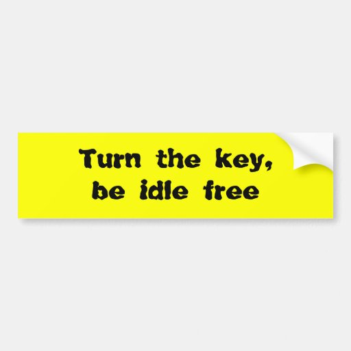 Turn the key, be idle free bumper stickers