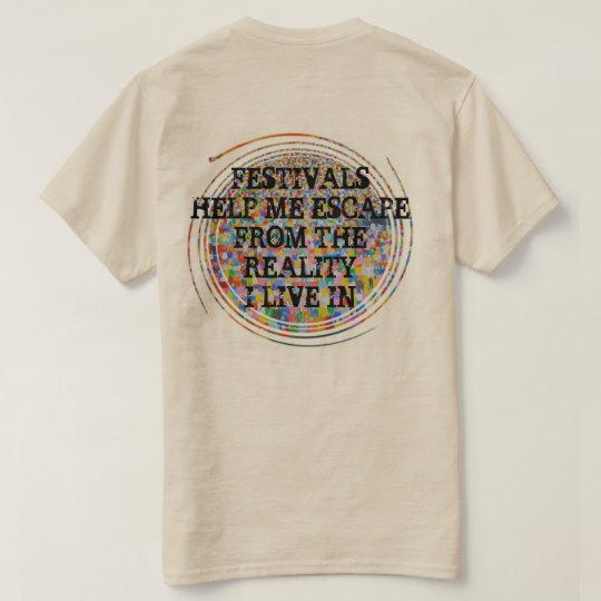 Turn up the volume [Festivals help me escape from T-Shirt