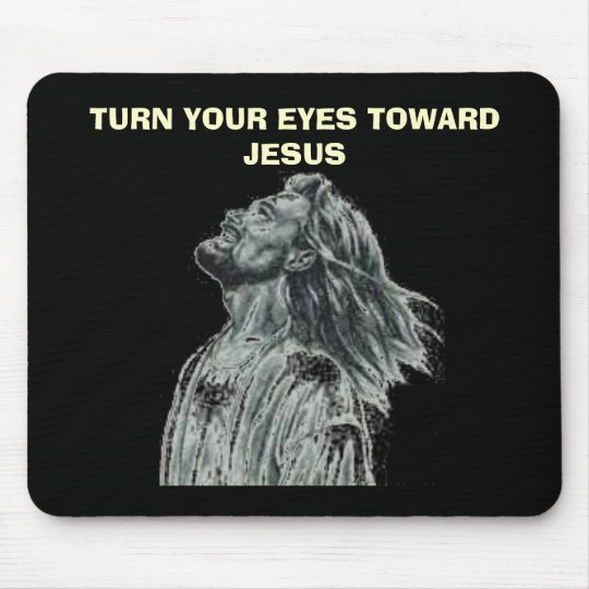 TURN YOUR EYES TOWARD JESUS MOUSE PAD