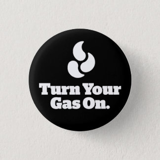 Turn Your Gas On - Round Button