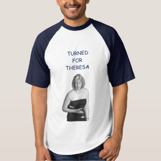 Turned for Theresa Shirt