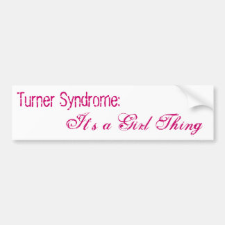 Turner Syndrome: , It's a Girl Thing Bumper Sticker