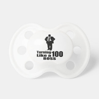 Turning 100 Like A Boss Pacifier