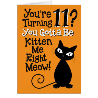 Turning 11? You Gotta Be Kitten Me Right Meow! Card