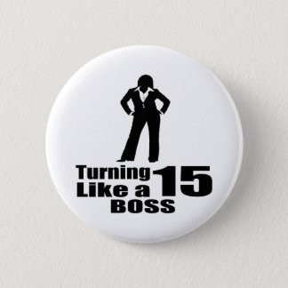 Turning 15 Like A Boss 2 Inch Round Button