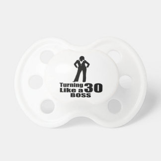 Turning 30 Like A Boss Pacifier