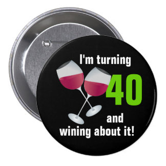 Turning 40 and wining with red wine glasses 3 inch round button