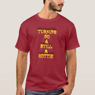 Turning 50 and still a hottie fire and flames. T-Shirt