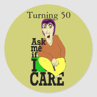 Turning 50 Ask me if I care Sticker