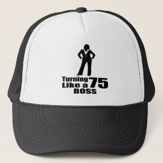 Turning 75 Like A Boss Trucker Hat