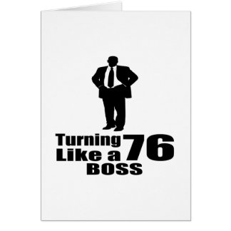 Turning 76 Like A Boss Card