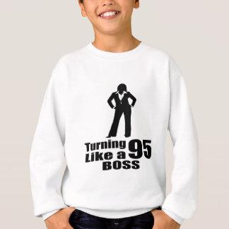 Turning 95 Like A Boss Sweatshirt