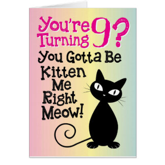 Turning 9? You Gotta Be Kitten Me Right Meow! Card