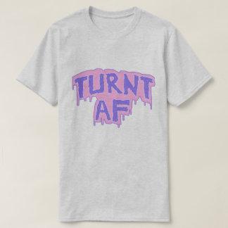 TURNT AF T-Shirt