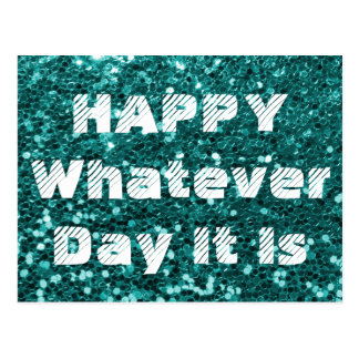 Turquoise Glitter Happy Whatever Day Humor Postcard