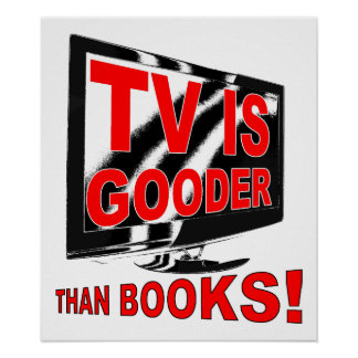 TV Is Gooder Funny Poster