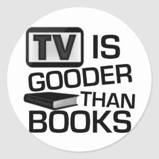 TV is Gooder Than Books Funny Classic Round Sticker