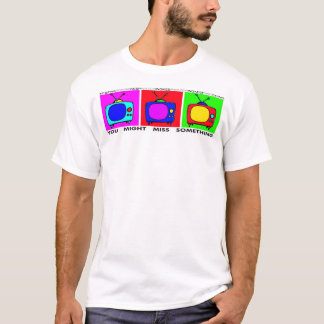 TV... Keep Watching, you might miss something T-Shirt