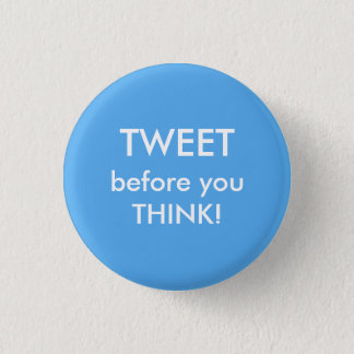 Tweet before you Think Humorous Button