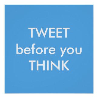 Tweet before you Think Humorous Poster