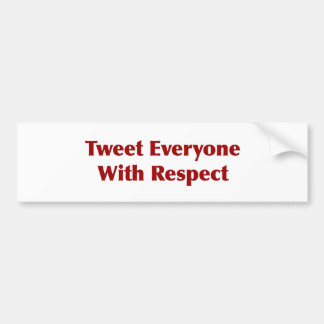 Tweet Everyone with Respect Bumper Sticker