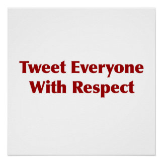 Tweet Everyone with Respect Perfect Poster