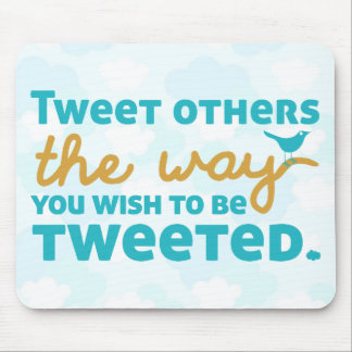 Tweet Others the Way You Wish to be Tweeted Mouse Pad