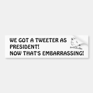 TWEET TWEET IT'S THE MORON PRESIDENT THE FOOL BUMPER STICKER