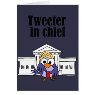 Tweeter in chief Trump Card