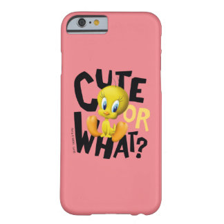TWEETY™- Cute Or What? Barely There iPhone 6 Case