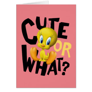 TWEETY™- Cute Or What? Card