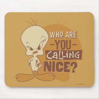 TWEETY™- Who Are You Calling Nice? Mouse Pad